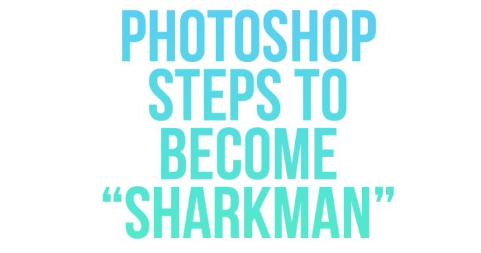 A quick guide to become Sharkman in Photoshop